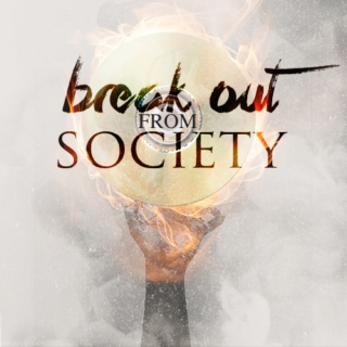 BREAK OUT FROM SOCIETY