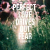 Perfect Love Drives Out Fear