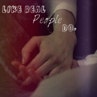 Like Real People Do