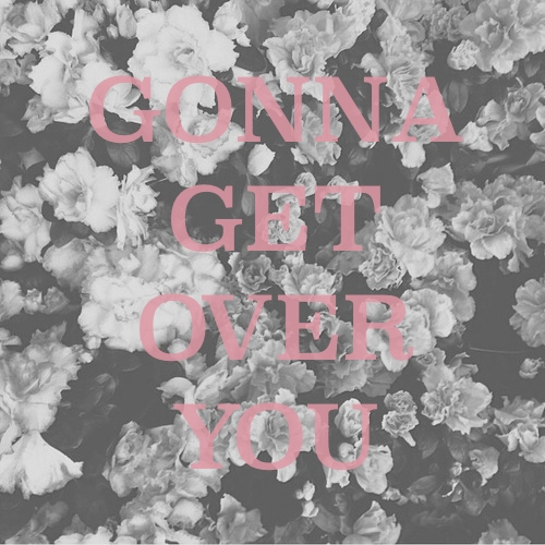 gonna get over you