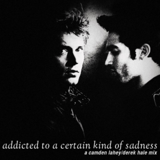 addicted to a certain kind of sadness