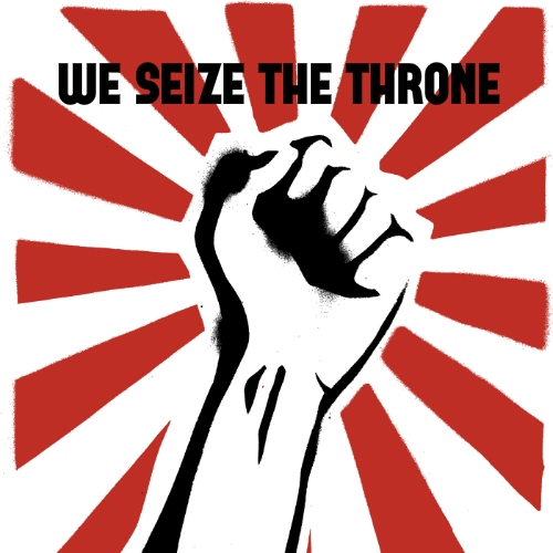 we seize the throne