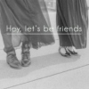 Hey, let's be friends