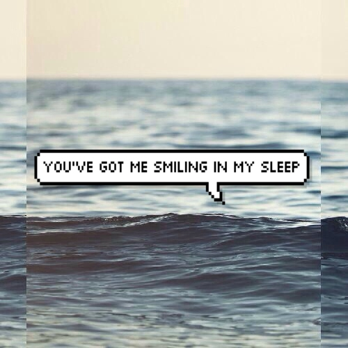 you've got me smiling in my sleep