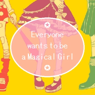 ✪Everyone wants to be a Magical Girl✪