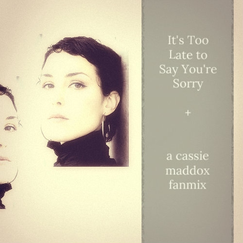 [it's too late to say you're sorry]