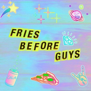 FRIES BEFORE GUYS