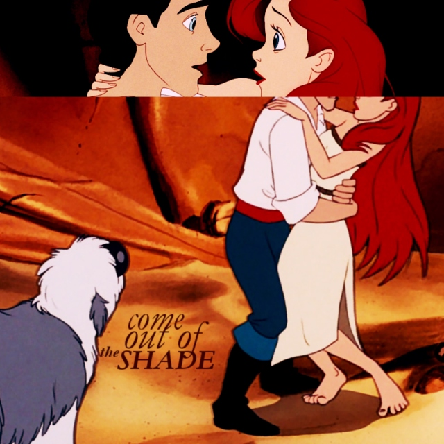 come out of the shade; an ariel&eric mix