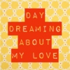 day dreaming about my love
