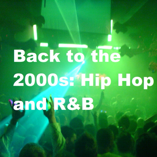 Back to the 2000s: Hip Hop and R&B