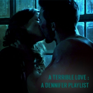 a terrible love ; a dennifer playlist