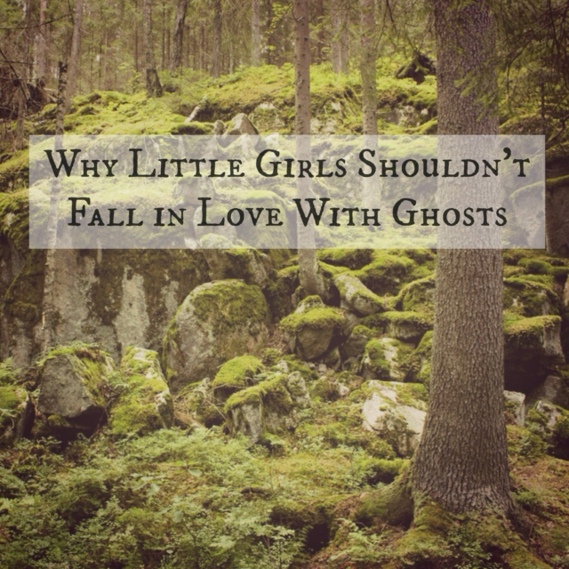 Why Little Girls Shouldn't Fall In Love With Ghosts
