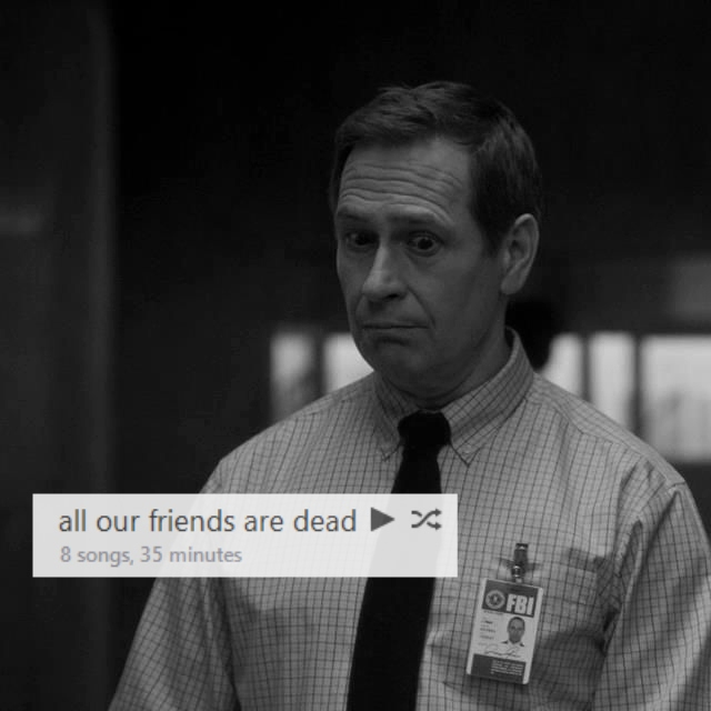 all our friends are dead