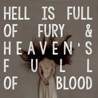 Hell's Full Of Fury and Heaven's Full of Blood