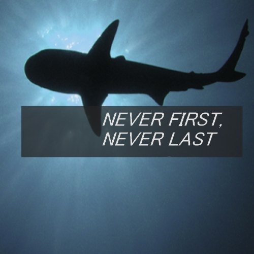 never first, never last