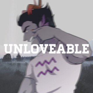 I know I'm unloveable, you don't have to tell me