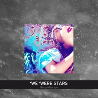 We Were Stars / The Golden Age