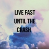 live fast until the crash.