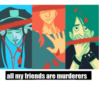 All My Friends Are Murderers