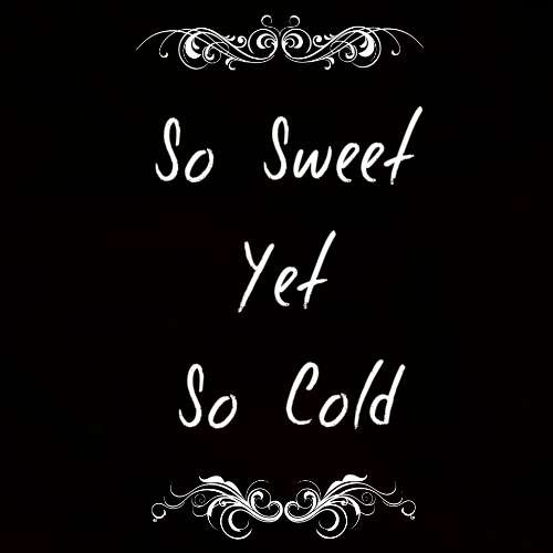 So Sweet (Yet So Cold)