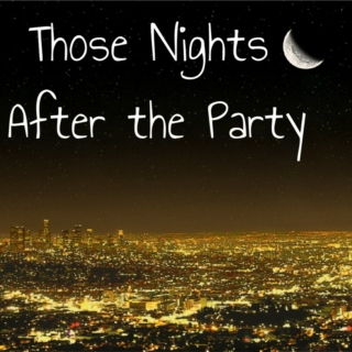 Those Nights After the Party