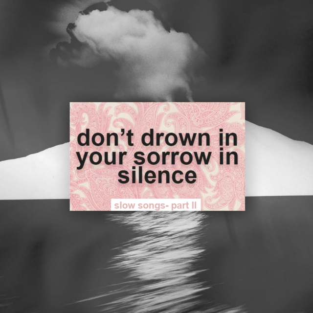 don't drown in your sorrow in silence (part ll)