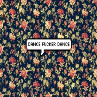 ♥dance fucker dance♥