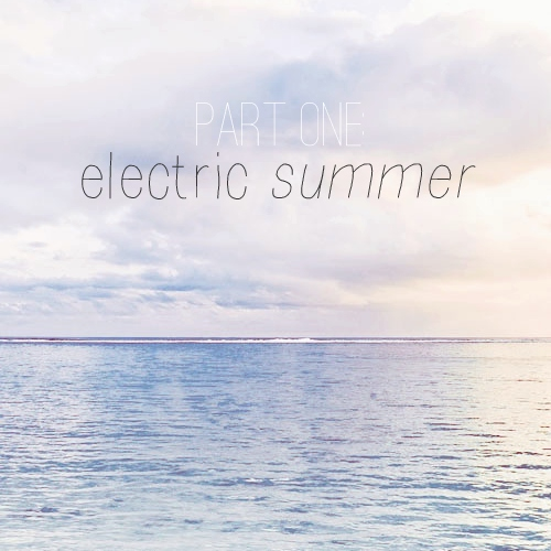 pt. 1: electric summer