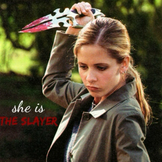 She is the slayer.