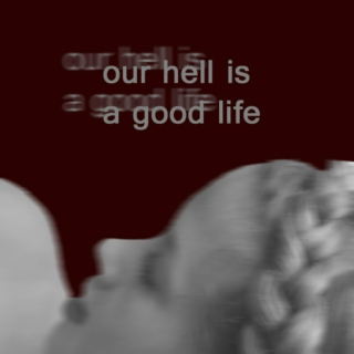 our hell is a good life