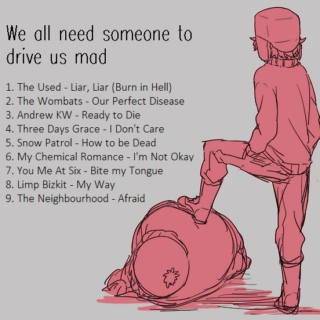 We all need someone to drive us mad