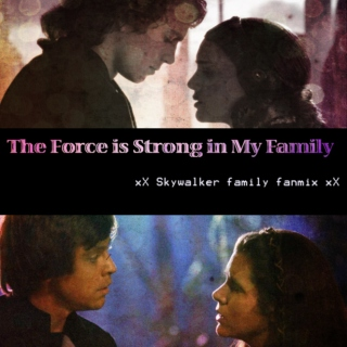 the force is strong in my family - skywalker family fanmix