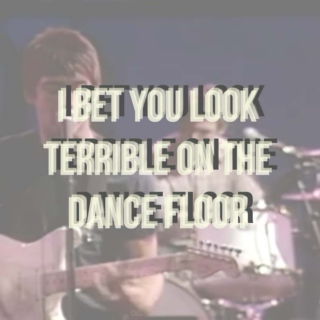 I Bet You Look Terrible On the Dance Floor