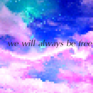 we will always be free