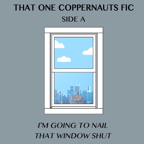 That One Coppernauts Fic: Side A