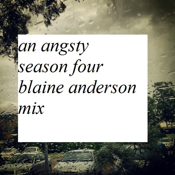 An Angsty Season Four Blaine Anderson Mix