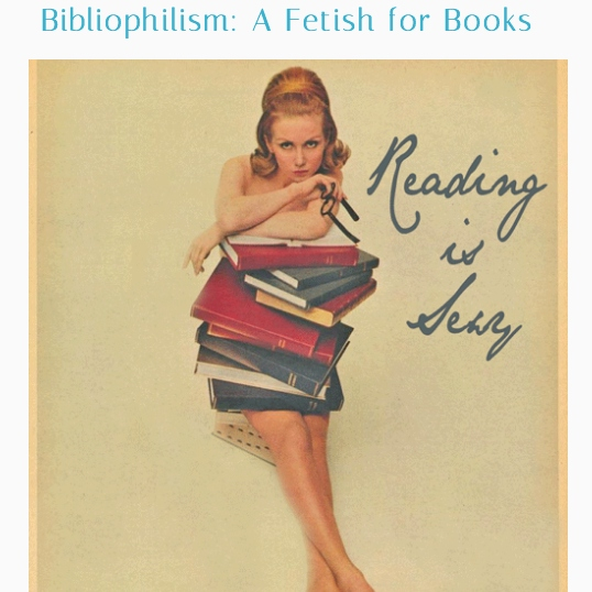 Bibliophilism: A Fetish for Books