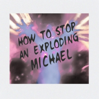 how to stop an exploding michael