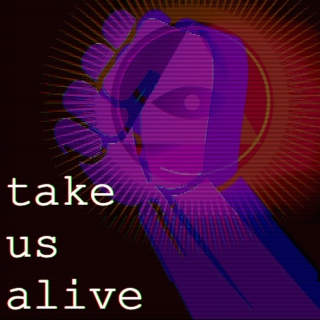 take us alive