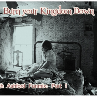 Burn Your Kingdom Down - Elizabeth Ashford Mix Part 1