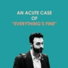 "an acute case of ""everything's fine"""