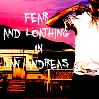 Fear and Loathing in San Andreas