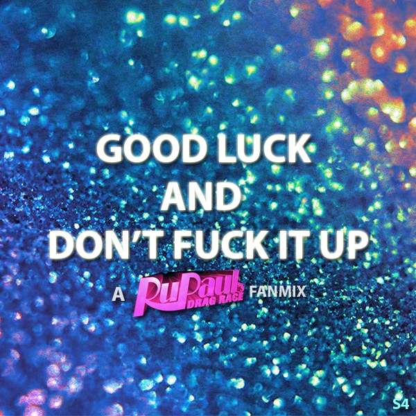 Good Luck And Don't Fuck It Up (S4)