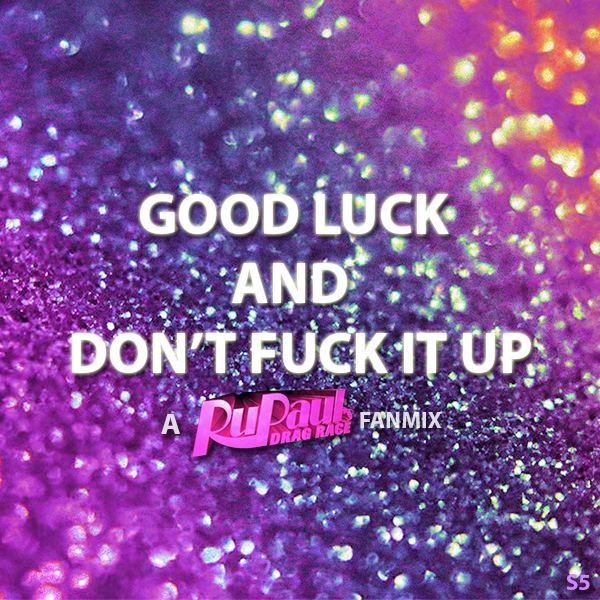 Good Luck And Don't Fuck It Up (S5)