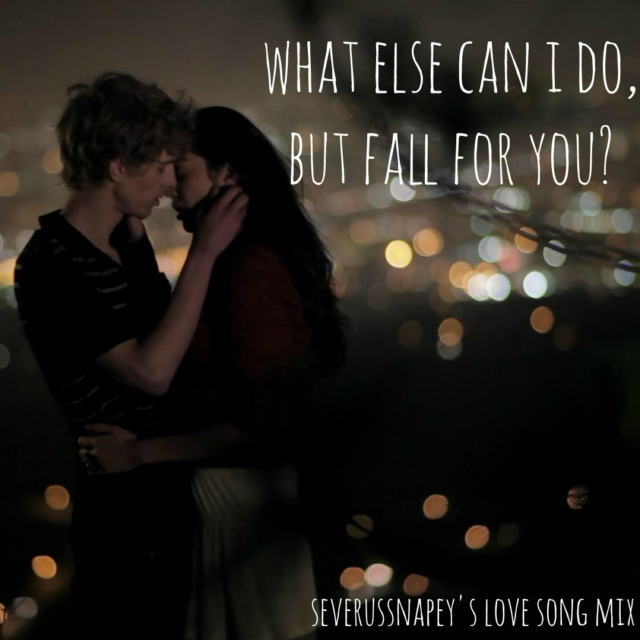 What else can I do, but fall for you?