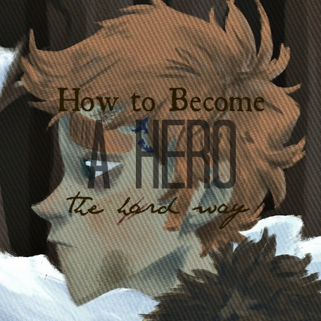 How to Become a Hero the Hard Way