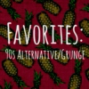 Favorites: 90s Alt/Grunge