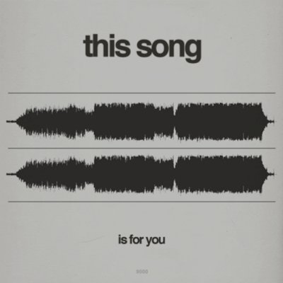 This Song...Is For You