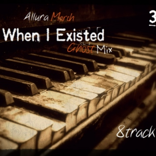 When I Existed- GhostMix 3