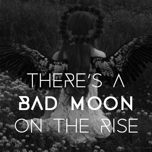 There's A Bad Moon On The Rise
